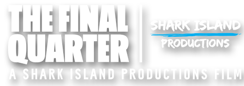 THE FINAL QUARTER | A Shark Island Productions Film